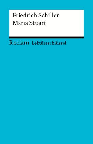 Lektüreschlüssel. Friedrich Schiller: Maria Stuart