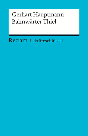 Lektüreschlüssel. Gerhart Hauptmann: Bahnwärter Thiel