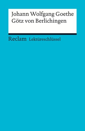 Lektüreschlüssel für Schüler: Johann Wolfgang Goethe: Götz von Berlichingen