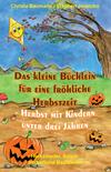 Das kleine Büchlein für eine fröhliche Herbstzeit - Herbst mit Kindern unter drei Jahren