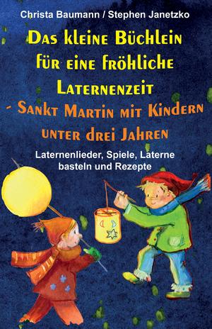 Das kleine Büchlein für eine fröhliche Laternenzeit - Sankt Martin mit Kindern unter drei Jahren