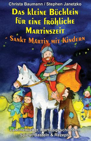 Das kleine Büchlein für eine fröhliche Martinszeit - Sankt Martin mit Kindern