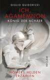Vergrößerte Darstellung Cover: Ich, Agamemnon, König der Achäer. Externe Website (neues Fenster)