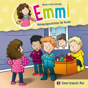 Emmi braucht Mut - (Emmi - Mutmachgeschichten für Kinder 3)