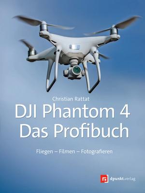 DJI Phantom 4 - das Profibuch