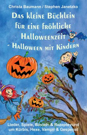 Das kleine Büchlein für eine fröhliche Halloweenzeit - Halloween mit Kindern