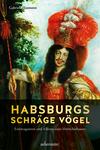 Vergrößerte Darstellung Cover: Habsburgs schräge Vögel. Externe Website (neues Fenster)