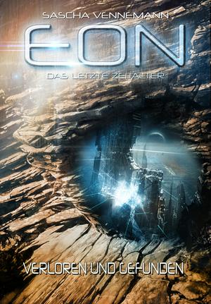 Eon - Das letzte Zeitalter, Band 2: Verloren und Gefunden (Science-Fiction)
