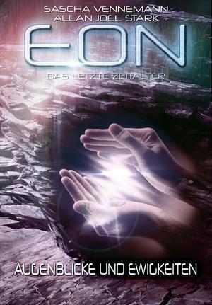 Eon - Das letzte Zeitalter, Band 4: Augenblicke und Ewigkeiten (Science Fiction)