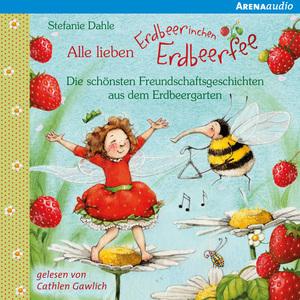 Alle lieben Erdbeerinchen Erdbeerfee. Die schönsten Freundschaftsgeschichten aus dem Erdbeergarten