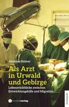 Vergrößerte Darstellung Cover: Als Arzt in Urwald und Gebirge. Externe Website (neues Fenster)