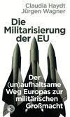 Vergrößerte Darstellung Cover: Die Militarisierung der EU. Externe Website (neues Fenster)