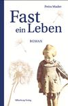 Vergrößerte Darstellung Cover: Fast ein Leben. Externe Website (neues Fenster)