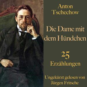Anton Tschechow: Die Dame mit dem Hündchen - und weitere Meisterwerke