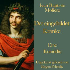 Jean Baptiste Molière: Der eingebildet Kranke