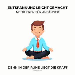 Entspannung leicht gemacht - Meditieren für Anfänger (Ruhe, Entspannung, Erholung, Meditation, Regeneration)