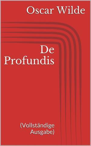 De Profundis (Vollständige Ausgabe)
