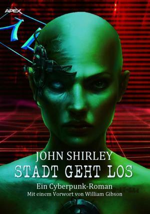 STADT GEHT LOS: John Shirley-Werkausgabe, Band 3