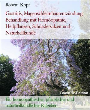 Gastritis, Magenschleimhautentzündung Behandlung mit Homöopathie, Heilpflanzen, Schüsslersalzen und Naturheilkunde