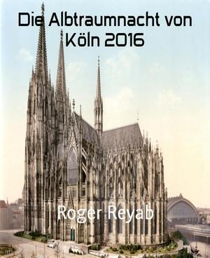 Die Albtraumnacht von Köln 2016