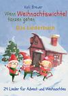 Wenn Weihnachtswichtel tanzen gehen - 24 Lieder für Advent und Weihnachten