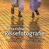 Vergrößerte Darstellung Cover: Praxisbuch Reisefotografie. Externe Website (neues Fenster)