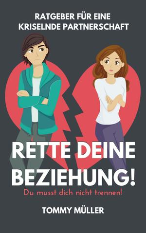 Rette deine Beziehung - Der Ratgeber für eine kriselnde Partnerschaft - Du musst dich nicht trennen!