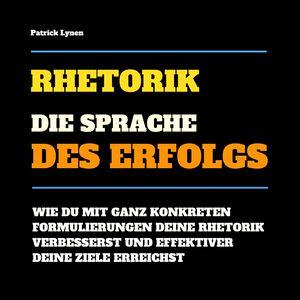 Rhetorik: Die Sprache des Erfolgs