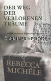 Vergrößerte Darstellung Cover: Der Weg der verlorenen Träume - Berliner Episode. Externe Website (neues Fenster)