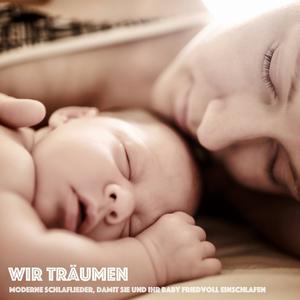 Wir träumen: Moderne Schlaflieder, damit Sie und Ihr Baby friedvoll einschlafen