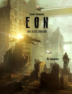 Eon - Das letzte Zeitalter - Band 6: Die Segregation