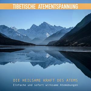 Tibetische Atementspannung - Einfache und sofort wirksame Atemübungen