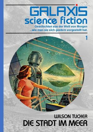 GALAXIS SCIENCE FICTION, Band 1: DIE STADT IM MEER