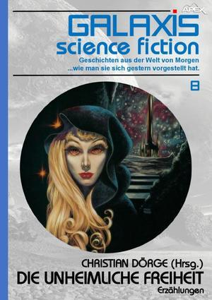 GALAXIS SCIENCE FICTION, Band 8: DIE UNHEIMLICHE FREIHEIT