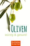Vergrößerte Darstellung Cover: Oliven - würzig & gesund. Externe Website (neues Fenster)