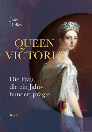 Queen Victoria. Die Frau, die ein Jahrhundert prägte