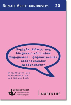 Soziale Arbeit und bürgerschaftliches Engagement: Gegeneinander - Nebeneinander - Miteinander?