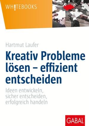 Kreativ Probleme lösen - effizient entscheiden