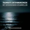 Mit traumhafter Entspannungsmusik und beruhigenden Ozeanwellen gegen Schlaflosigkeit / XXL-Deluxe-Edition