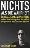 Nichts als die Wahrheit - Der Fall Lance Armstrong und die Aufarbeitung eines der größten Betrugsskandale in der Geschichte des Sports