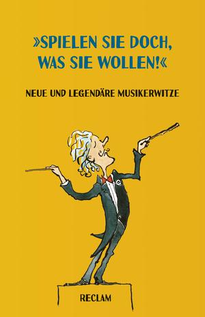 """""""Spielen Sie doch, was Sie wollen!"""" Neue und legendäre Musikerwitze"""