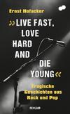 """""""Live fast, love hard and die young"""". Tragische Geschichten aus Rock und Pop"""