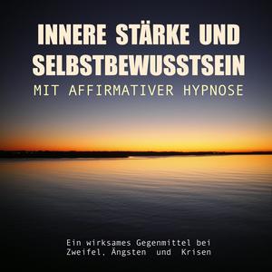 Innere Stärke und Selbstbewusstsein mit affirmativer Hypnose