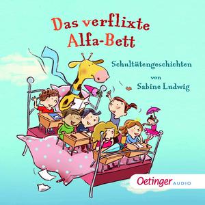 Das verflixte Alfa-Bett. Schultütengeschichten von Sabine Ludwig