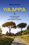Vergrößerte Darstellung Cover: Via Appia. Externe Website (neues Fenster)