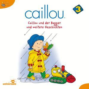 Caillou und der Bagger und weitere Geschichten
