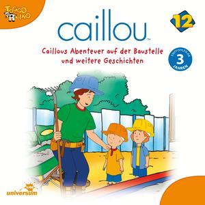 Caillous Abenteuer auf der Baustelle und weitere Geschichten