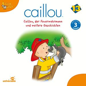 Caillou, der Feuerwehrmann und weitere Geschichten