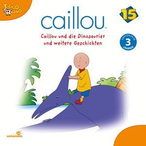 Caillou und die Dinosaurier und weitere Geschichten