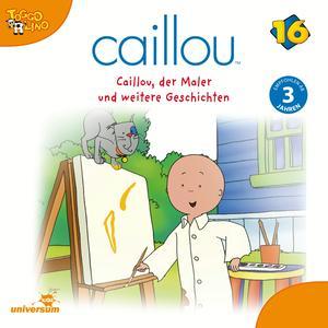 Caillou, der Maler und weitere Geschichten